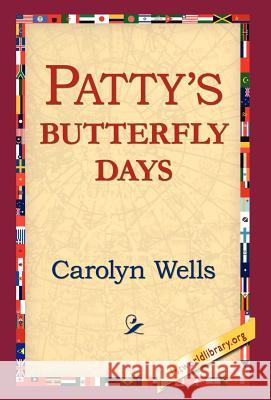 Patty's Butterfly Days Carolyn Wells 9781421803098 1st World Library