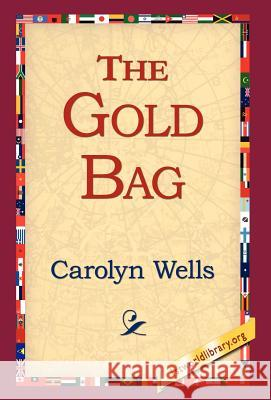 The Gold Bag Carolyn Wells 9781421803111 1st World Library