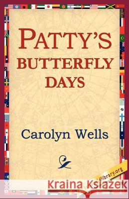 Patty's Butterfly Days Carolyn Wells 9781421804095 1st World Library