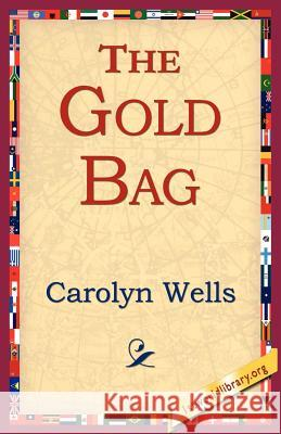 The Gold Bag Carolyn Wells 9781421804118 1st World Library
