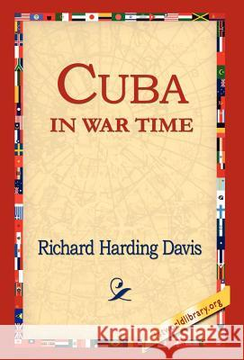 Cuba in War Time Richard Harding Davis 9781421809854