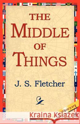 The Middle of Things J. S. Fletcher 9781421811499