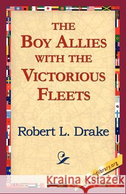 The Boy Allies with the Victorious Fleets Robert L. Drake 9781421811826