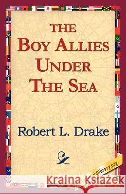 The Boy Allies Under the Sea Robert L. Drake 9781421811833