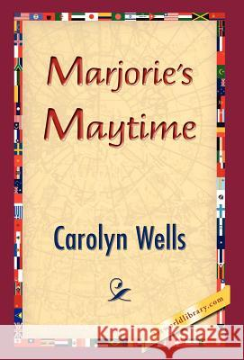Marjorie's Maytime Carolyn Wells 9781421832180 1st World Library
