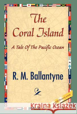 The Coral Island R. M. Ballantyne 9781421839042