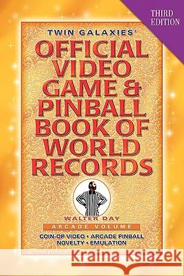 Twin Galaxies' Official Video Game & Pinball Book Of World Records; Arcade Volume, Third Edition Walter Day Library 1stworl 1st World Publishing 9781421890913