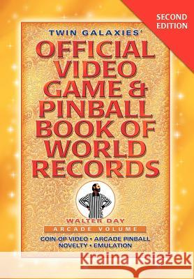 Twin Galaxies' Official Video Game & Pinballbook of World Records; Arcade Volume, Second Edition Walter Day 1stworld Publishing 9781421899589