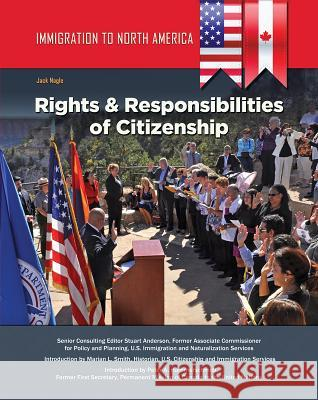 Immigration to North America: Rights & Responsibilities of Citizenship Jack Nagle 9781422236826