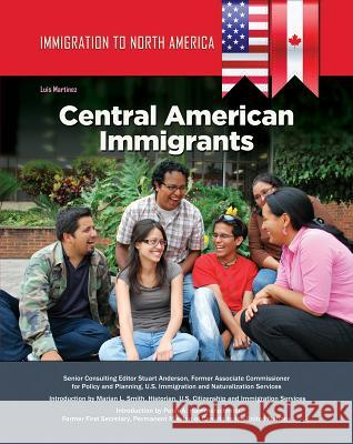 Immigration to North America: Central American Immigrants Luis Martinez 9781422236864