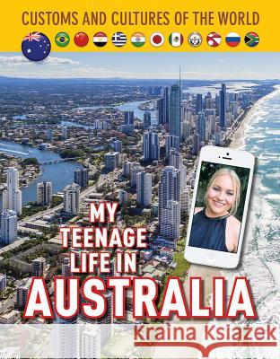 My Teenage Life in Australia Jim Whiting Indya Campbell Michael Burgan 9781422239001