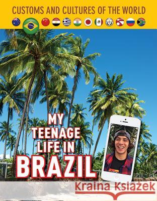 My Teenage Life in Brazil Lucca Passos Jim Whiting 9781422239018