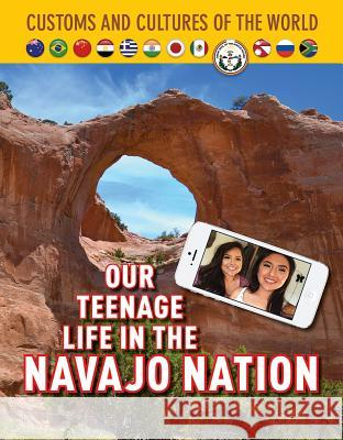 Our Teenage Life in the Navajo Nation Diane Bailey 9781422239087