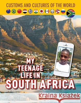 My Teenage Life in South Africa Tshwarelo Lebeko Michael Centore 9781422239117