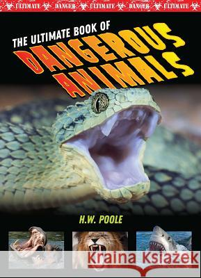 The Ultimate Book of Dangerous Animals H. W. Poole Hilary W. Poole 9781422242254