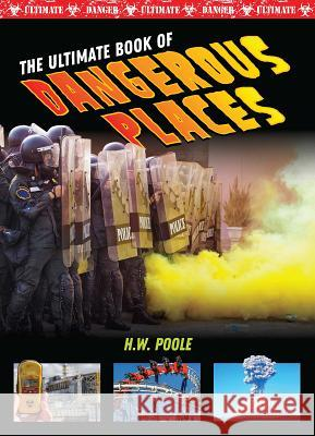 The Ultimate Book of Dangerous Places H. W. Poole 9781422242285