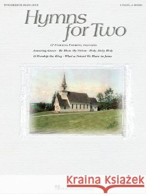 Hymns for Two: Intermediate Piano Duet (1 Piano, 4 Hands) Various Artists 9781423404491 Hal Leonard Publishing Corporation