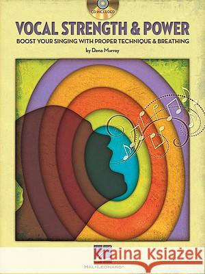 Vocal Strength & Power: Boost Your Singing with Proper Technique & Breathing [With CD (Audio)] Dena Murray 9781423465140