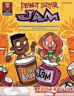Peanut Butter Jam: An Introduction to World Music Drumming [With CD (Audio)] Will Schmid 9781423465911