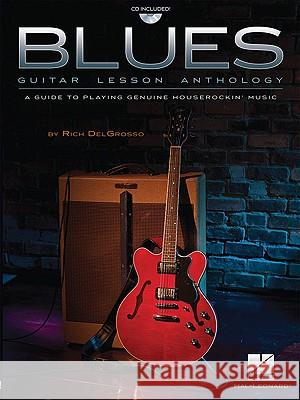 Blues Guitar Lesson Anthology: A Guide to Playing Genuine Houserockin' Music [With CD (Audio)] Rich Delgrosso 9781423481652