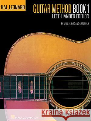 Guitar Method, Book 1: Left-Handed Edition Will Schmid Greg Koch 9781423484400