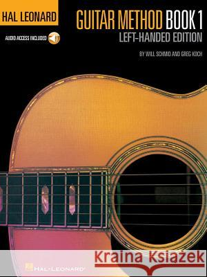 Hal Leonard Guitar Method: Left-Handed Edition [With CD (Audio)] Will Schmid Greg Koch 9781423484417