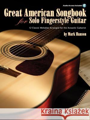 Great American Songbook for Solo Fingerstyle Guitar: 12 Classic Melodies Arranged for the Acoustic Guitarist [With CD (Audio)] Mark Hanson 9781423487951