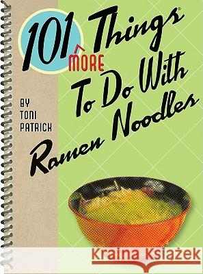 101 More Things to Do with Ramen Noodles Toni Patrick 9781423616368