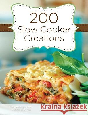 200 Slow Cooker Creations Janet Eyring Stephanie Ashcraft 9781423617020