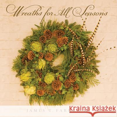 Wreaths for All Seasons James Farmer 9781423624875