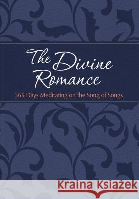 The Divine Romance: 365 Days Meditating on the Song of Songs Brian Simmons 9781424555529