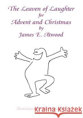 The Leaven of Laughter for Advent and Christmas James E. Atwood Pat McGeachy 9781425100049