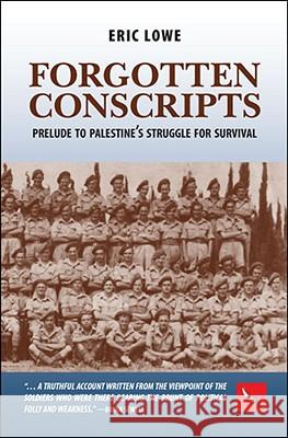 Forgotten Conscripts: Prelude to Palestine's Struggle for Survival Eric Lowe 9781425107659