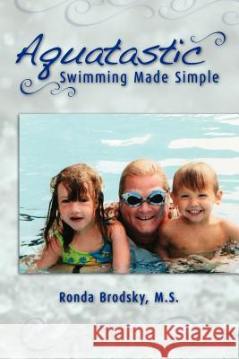 Aquatastic: Swimming Made Simple Ronda Brodsk 9781425107833