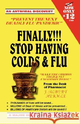 Finally!!! : Stop Having Colds and Flu J. Albert Hermle 9781425118396