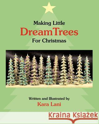Making Little DreamTrees For Christmas Kara Lani 9781425139025