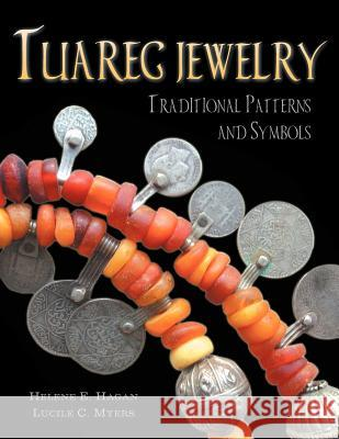 Tuareg Jewelry : Traditional Patterns and Symbols Helene E. Hagan Lucile Myers 9781425704537