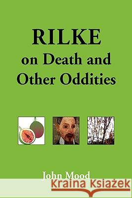 Rilke on Death and Other Oddities John Mood 9781425728175