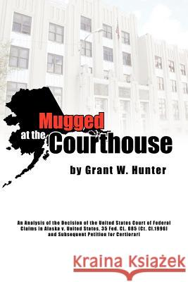 Mugged at the Courthouse Grant W. Hunter 9781425739072