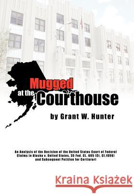 Mugged at the Courthouse Grant W. Hunter 9781425739089