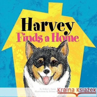 Harvey Finds a Home Robin L. Eaton 9781425749071