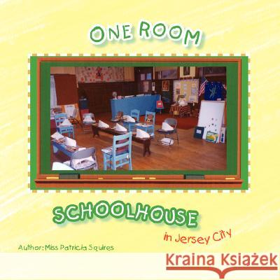 One Room Schoolhouse in Jersey City Patricia Squires 9781425760304