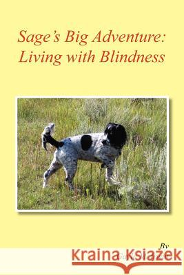 Sage's Big Adventure : Living with Blindness Gayle M. Irwin 9781425763527