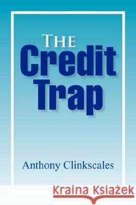 The Credit Trap Anthony Clinkscales 9781425766979
