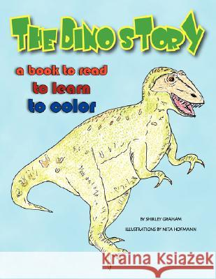 The Dino Story Shirley And Illustrations by Nit Graham 9781425771850