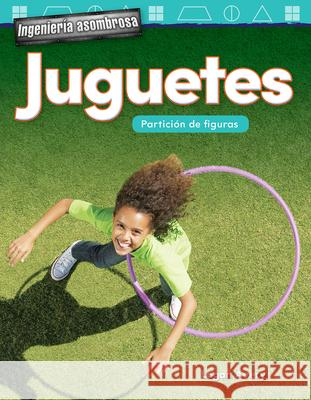 Ingenieria Asombrosa: Juguetes: Particion de Figuras (Engineering Marvels: Toys: Partitioning Shapes) (Spanish Version) (Grade 1) Teacher Created Materials                Logan Avery 9781425828578
