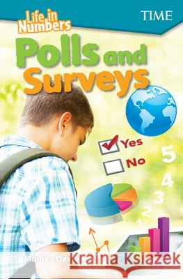 Life in Numbers: Polls and Surveys (Level 7) Monika Davies 9781425850050 Teacher Created Materials