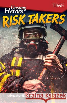 Unsung Heroes: Risk Takers (Level 8) Heather Schwartz 9781425850098