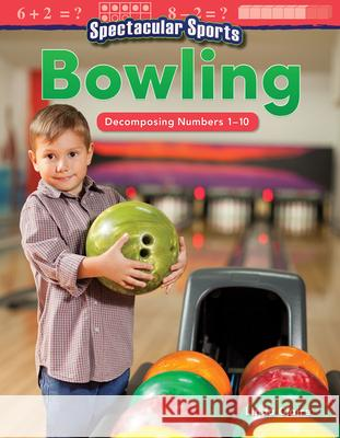 Spectacular Sports: Bowling: Decomposing Numbers 1-10 (Kindergarten) Linda Claire 9781425856243