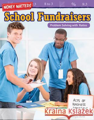 Money Matters: School Fundraisers: Problem Solving with Ratios (Grade 6) Georgia Beth Alison Marzocchi 9781425858803